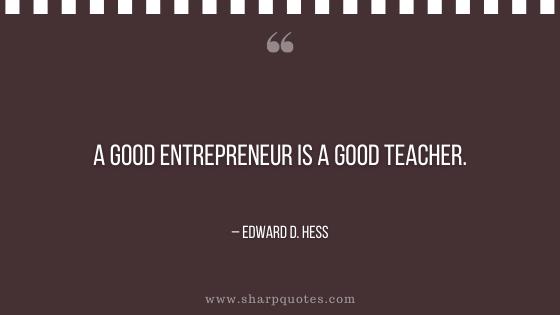 entrepreneur quotes a good teacher