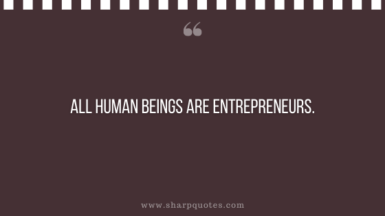 entrepreneur quotes all human beings