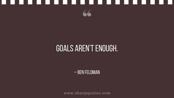 entrepreneur quotes goals aren't enough