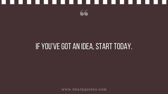 entrepreneur quotes start today