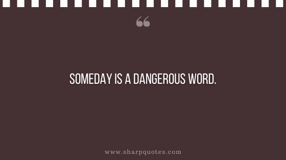 entrepreneur quotes someday is dangerous