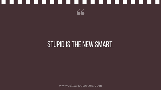 entrepreneur quotes stupid is new smart