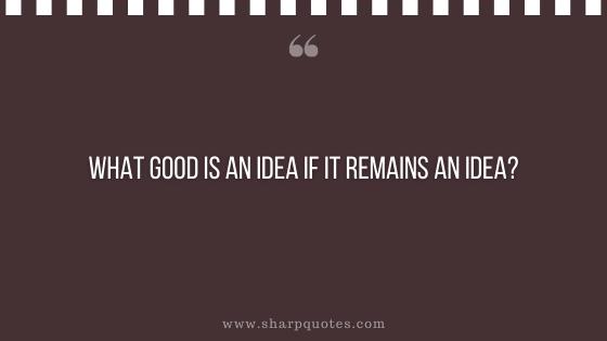 entrepreneur quotes what good is an idea