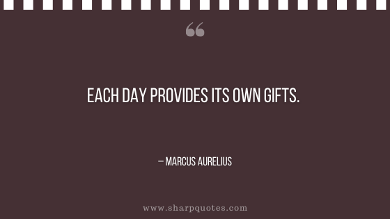 motivational-quotes-Each-day-provides-its-own-gifts-marcus-aurelius-sharp-quotes