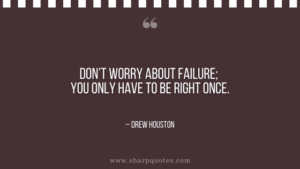 motivational-quotes-dont-worry-about-failure-you-only-have-to-be-right-once-drew-houston-sharp-quotes