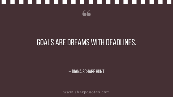 motivational-quotes-goals-are-dreams-with-deadlines-diana-scharf-hunt-sharp-quotes