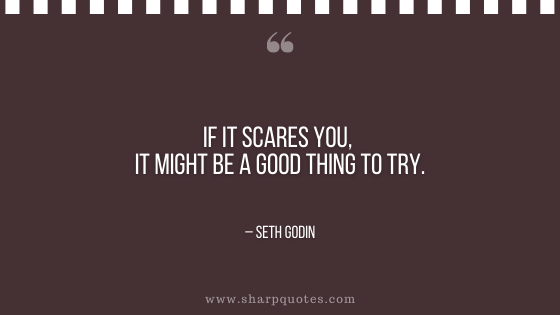 motivational-quotes-if-it-scares-you-it-might-be-a-good-thing-to-try-seth-godin-sharp-quotes