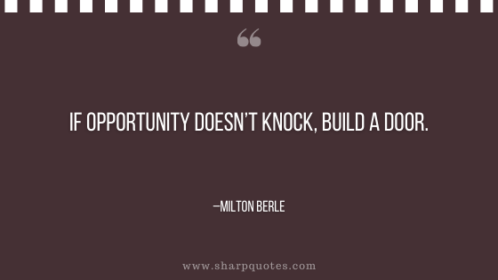 motivational-quotes-if-opportunity-doesnt-knock-build-a-door-milton-berle-sharp-quotes