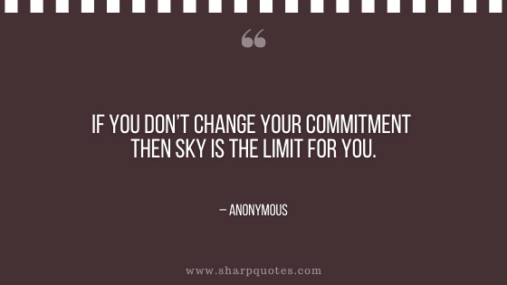 motivational-quotes-if-you-dont-change-your-commitment-then-sky-is-the-limit-for-you-sharp-quotes