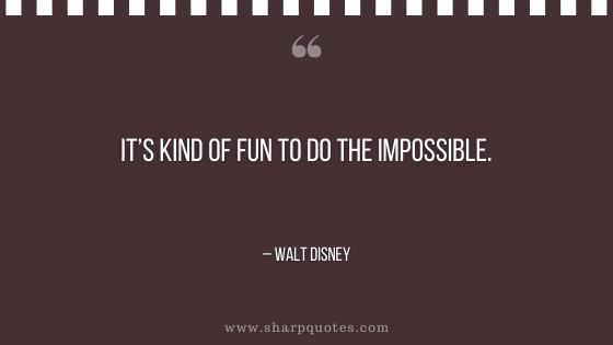 motivational-quotes-its-kind-of-fun-to-do-the-impossible-walt-disney-sharp-quotes