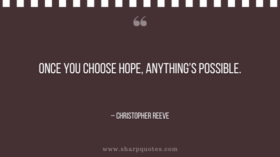 motivational-quotes-once-you-choose-hope-anything-is-possible-christopher-reeve-sharp-quotes
