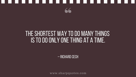 motivational-quotes-the-shortest-way-to-do-many-things-is-to-do-only-one-thing-at-a-time-richard-cech-sharp-quotes
