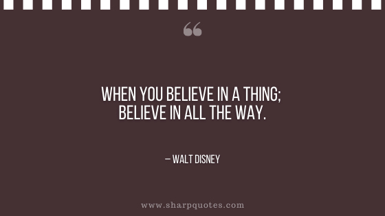 motivational-quotes-when-you-believe-in-a-thing-believe-in-all-the-way-walt-disney-sharp-quotes
