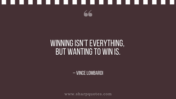 motivational-quotes-winning-isnt-everything-but-wanting-to-win-is-vince-lombardi-sharp-quotes