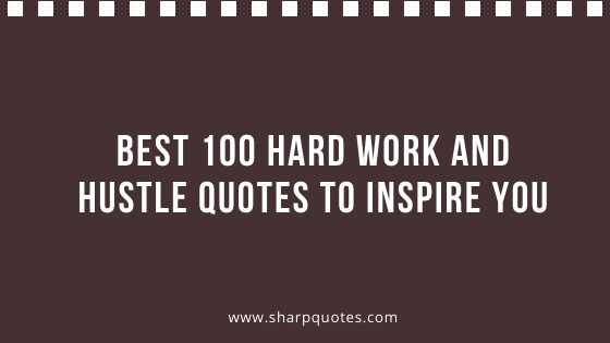 Hard work and Hustle Quotes