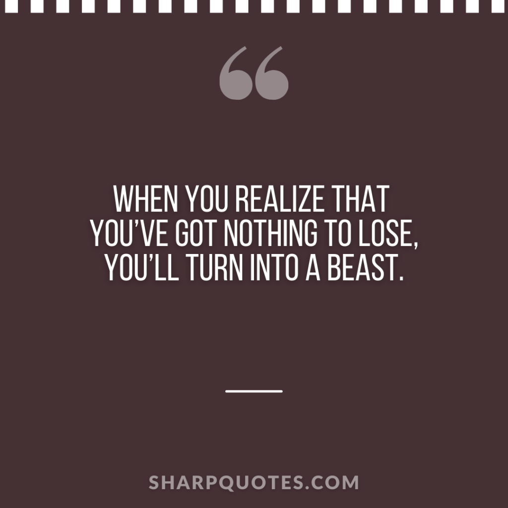 millionaire quote realize lose turn into beast