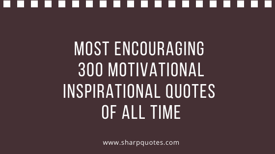 Most encouraging motivational inspirational quotes