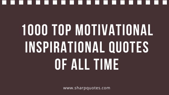 Top Motivational Quotes of All Time
