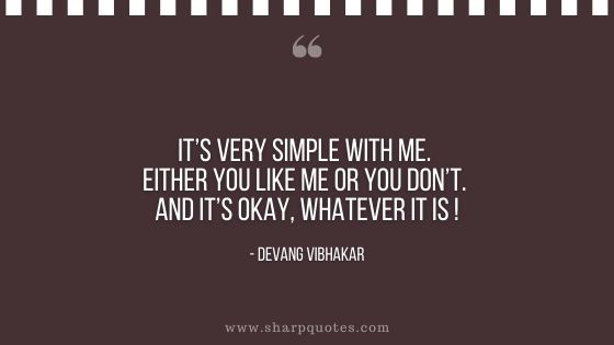 either you like me or you dont devang vibhakar sharp quotes