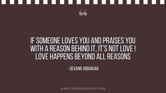 if someone loves you and praises you with a reason behind it its not love happens beyond devang vibhakar sharp quotes
