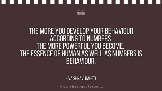 numerology quotes the more you develop your behaviour according to numbers the more powerful you become the essence of human as well as numbers is behaviour vaishnavi baheti sharp quotes