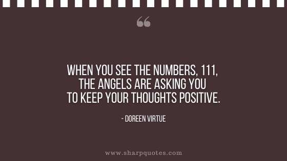 numerology-quotes-when-you-see-the-numbers-111-the-angels-are-asking-you-to-keep-your-thoughts-positive-doreen-vitue-sharp-quotes