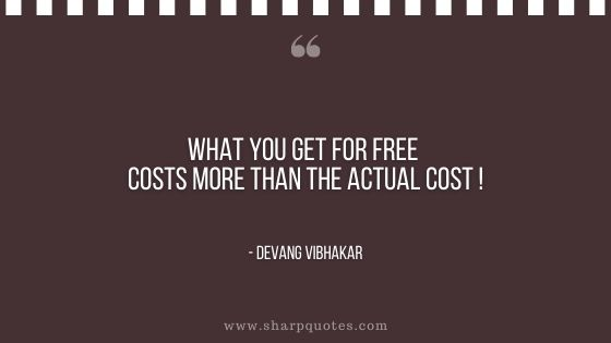 what you get for free costs more than the actual cost devang vibhakar sharp quotes