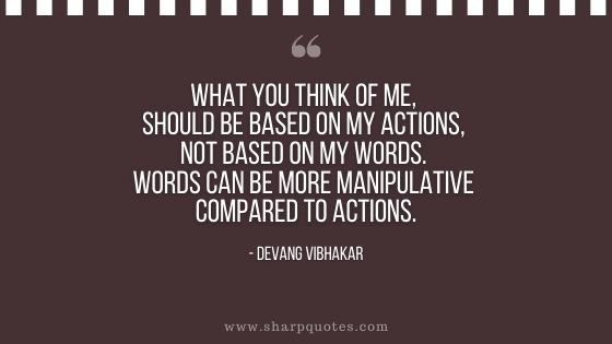 what you think of me should be based on my actions not my words devang vibhakar sharp quotes