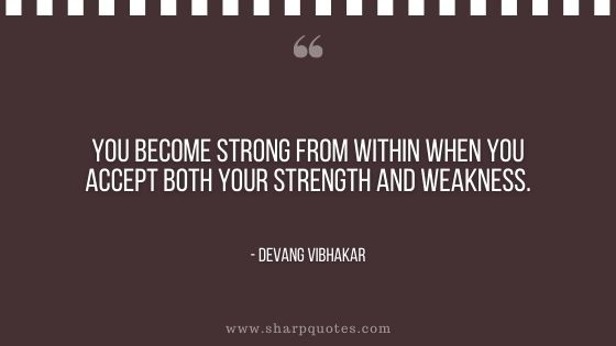 you become strong from within when you accept both your strength and weakness devang vibhakar sharp quotes