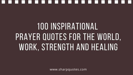 100 prayer quotes for the world, work, strength