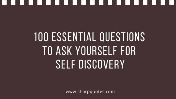100 essential questions to ask yourself for self discovery