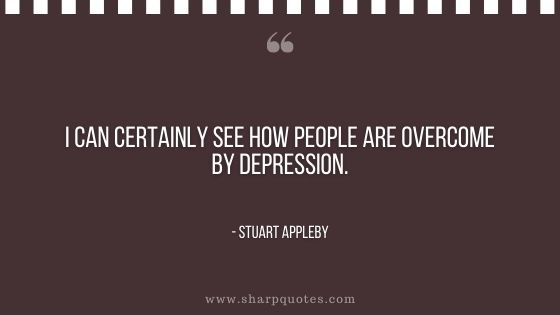 depression quotes I can certainly see stuart appleby