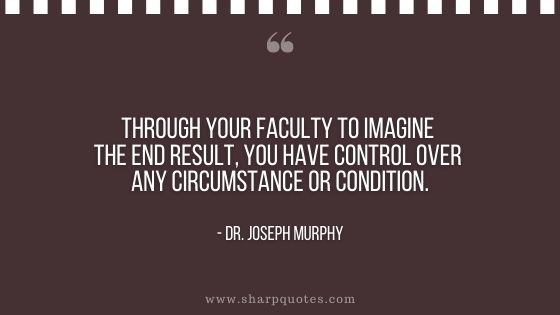 dr joseph murphy quote faculty to imagine end result control over circumstance