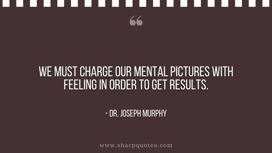 dr joseph murphy quote charge mental picture with feeling results
