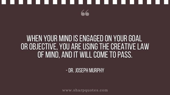 dr joseph murphy quote mind engaged on goal objective creative law pass