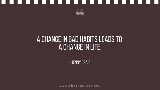 Habits quote a change in bad habits