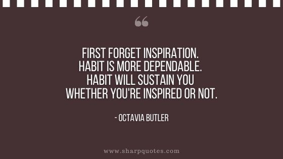Habits quote first forget inspiration habit is more dependable