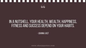 Habits quote in a nutshell your health wealth happiness