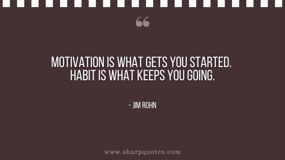 Habits quote motivation is what gets you started