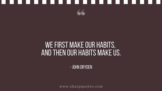 Habits quote we first make our habits