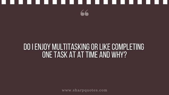 question-to-ask-yourself-do-i-enjoy-multitasking-or-like-completing-one-task-at-a-time-and-why-sharp-quotes