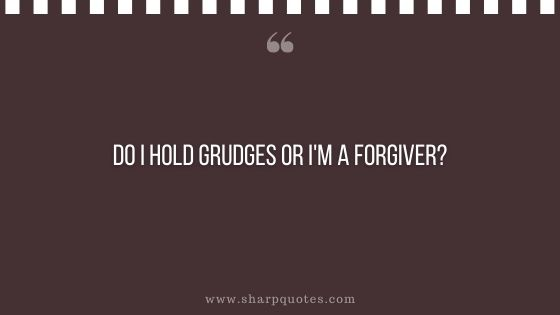 question-to-ask-yourself-do-i-hold-grudges-or-i-am-a-forgiver-sharp-quotes
