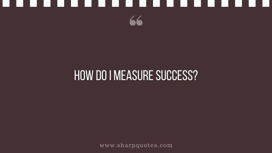 question-to-ask-yourself-how-do-i-measure-success-sharp-quotes