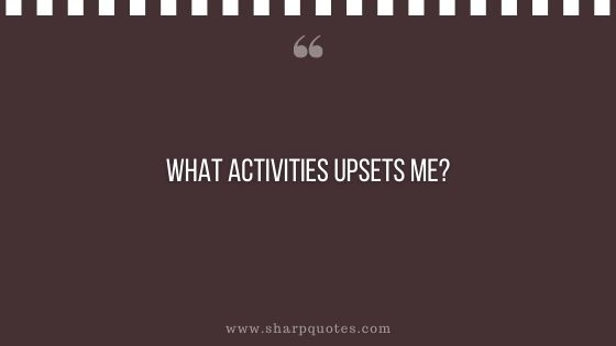 question-to-ask-yourself-what-activities-upsets-me-sharp-quotes
