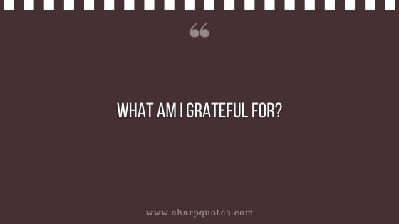 question-to-ask-yourself-what-am-i-grateful-for-sharp-quotes