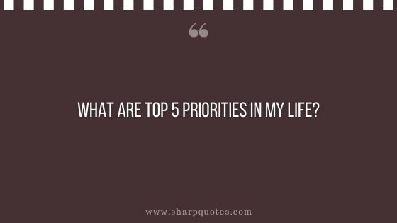 question-to-ask-yourself-what-are-top-5-priorities-in-my-life-sharp-quotes