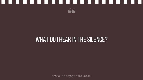 question-to-ask-yourself-what-do-i-hear-in-the-silence-sharp-quotes