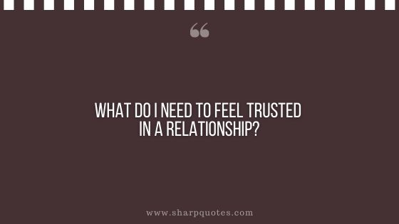question-to-ask-yourself-what-do-i-need-to-feel-trusted-in-a-relationship-sharp-quotes