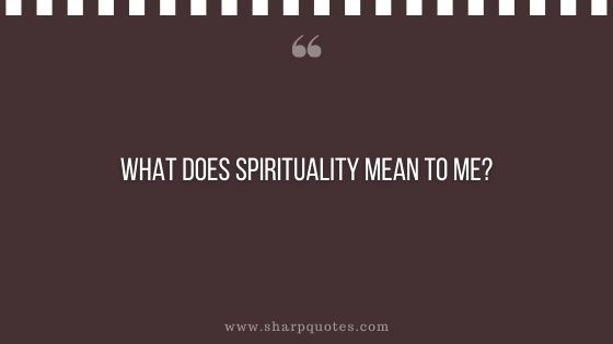 question-to-ask-yourself-what-does-spirituality-mean-to-me-sharp-quotes