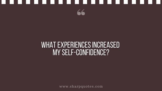 question-to-ask-yourself-what-experiences-increased-my-self-confidence-sharp-quotes